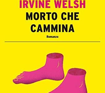 Morto che Cammina. Irvine Welsh, sulle orme dei gattoni di Leith, ritorna sul luogo del delitto